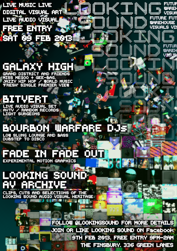 NEXT LOOKING SOUND Sat 9th Feb 2013 featuring Ga;axy High, Bitvert, BOURBON WARFARE DJs and more, lineup to be announced follow @lookingsound for more info or find Looking Sound on Facebook. Finsbury Pub near manor house tube
